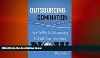 READ book  Outsourcing Domination: How To Win At Outsourcing And Get Your Time Back Now  FREE