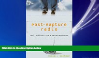 For you Post-Rapture Radio: Lost Writings from the Failed Revolution at the End of the Last Century