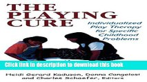 [Popular Books] The Playing Cure: Individualized Play Therapy for Specific Childhood Problems