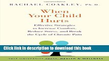 [Download] When Your Child Hurts: Effective Strategies to Increase Comfort, Reduce Stress, and