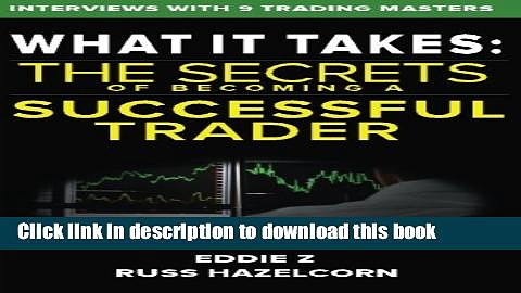 [Download] What It Takes: The Secrets of Becoming a Successful Trader: Eddie Z Interviews the