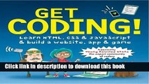 [Popular] Get Coding!: Learn HTML, CSS   JavaScript   Build a Website, App   Game Hardcover Free