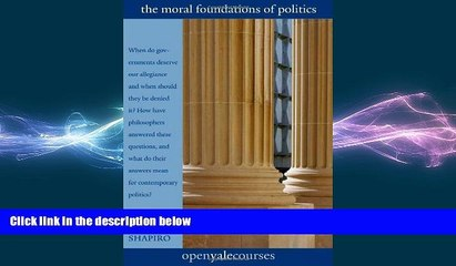behold  The Moral Foundations of Politics (The Open Yale Courses Series)