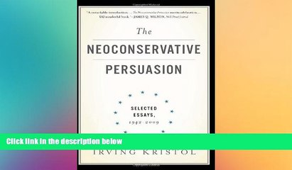 complete  The Neoconservative Persuasion: Selected Essays, 1942-2009