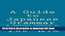 [Popular Books] A Guide to Japanese Grammar: A Japanese approach to learning Japanese grammar Free