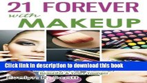 [Download] 21 Forever with Makeup: Professional Makeup Tips   Advanced Techniques That Make You