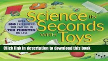 [Download] Science in Seconds with Toys: Over 100 Experiments You Can Do in Ten Minutes or Less