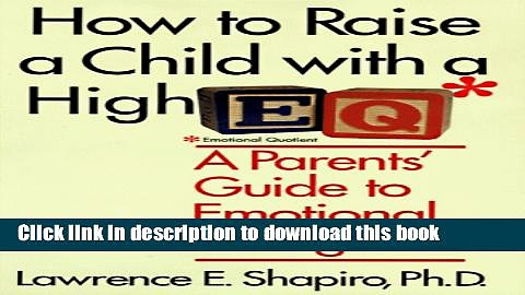 [Popular] How to Raise a Child With a High E.Q: A Parent s Guide to Emotional Intelligence
