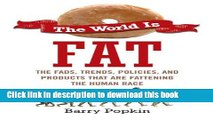 [Popular] The World Is Fat: The Fads, Trends, Policies, and Products That Are Fatteningthe Human