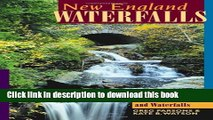 [Popular] Books New England Waterfalls: A Guide to More Than 400 Cascades and Waterfalls (Second