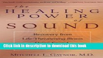 [Download] The Healing Power of Sound: Recovery from Life-Threatening Illness Using Sound, Voice,