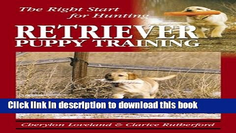 [Download] Retriever Puppy Training: The Right Start for Hunting Kindle Free
