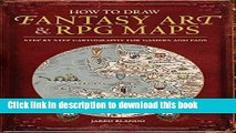 [Popular] Books How to Draw Fantasy Art and RPG Maps: Step by Step Cartography for Gamers and Fans