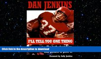 READ BOOK  I ll Tell You One Thing: The Untold Truth About Texas, America   College Football,