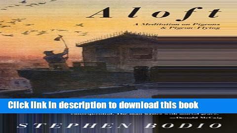 [Download] Aloft: A Meditation on Pigeons   Pigeon-Flying Paperback Free