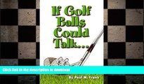 READ BOOK  If Golf Balls Could Talk: The Author s deranged mind talking to golf balls. Only a