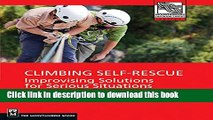 [Popular] Books Climbing Self Rescue: Improvising Solutions for Serious Situations (Mountaineers