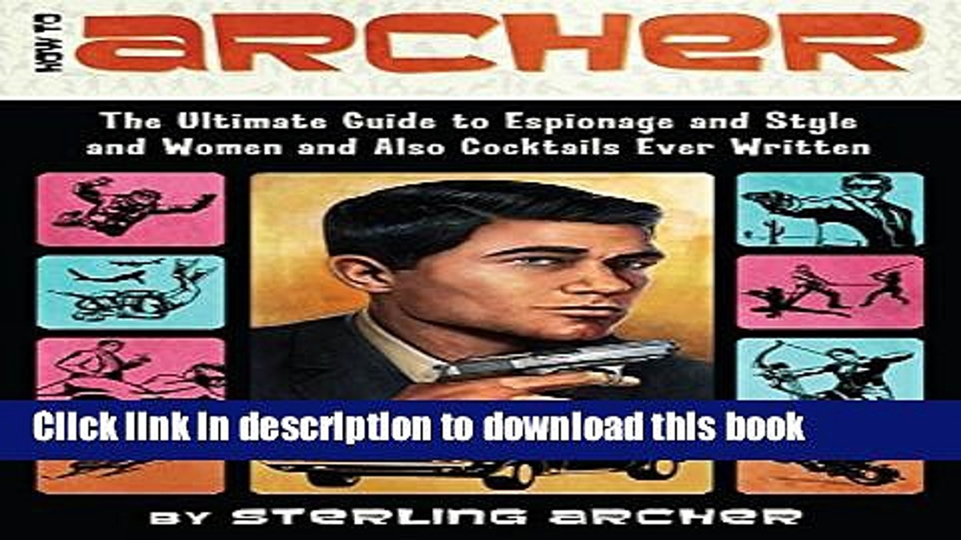 [Fresh] How to Archer: The Ultimate Guide to Espionage and Style and Women and Also Cocktails Ever