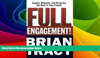 Must Have  Full Engagement!: Inspire, Motivate, and Bring Out the Best in Your People  READ Ebook