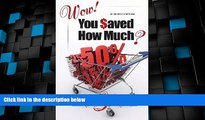Big Deals  Wow! You Saved How Much?: A Step-by-Step Money-Saving Guide  Free Full Read Most Wanted