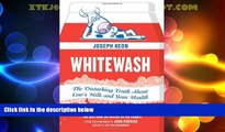 READ FREE FULL  Whitewash: The Disturbing Truth About Cow s Milk and Your Health  READ Ebook Full