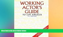 FREE DOWNLOAD  Working Actor s Guide to Los Angeles: The Complete Resource for Performers   Other