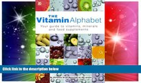 READ FREE FULL  The Vitamin Alphabet: Your Guide to Vitamins, Minerals and Food Supplements  READ