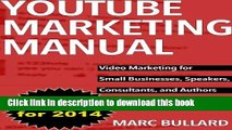 [Download] YouTube Marketing Manual: Video Marketing for Small Businesses, Speakers, Consultants,