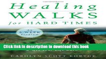 [Popular Books] Healing Walks for Hard Times: Quiet Your Mind, Strengthen Your Body, and Get Your