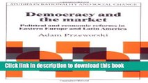 Democracy and the Market: Political and Economic Reforms in Eastern Europe and Latin America