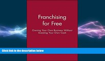 READ book  Franchising for Free: Owning Your Own Business Without Investing Your Own Cash READ
