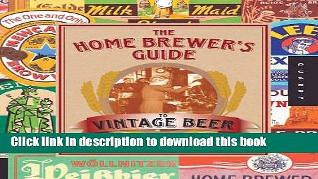 [Popular] The Home Brewer s Guide to Vintage Beer: Rediscovered Recipes for Classic Brews Dating