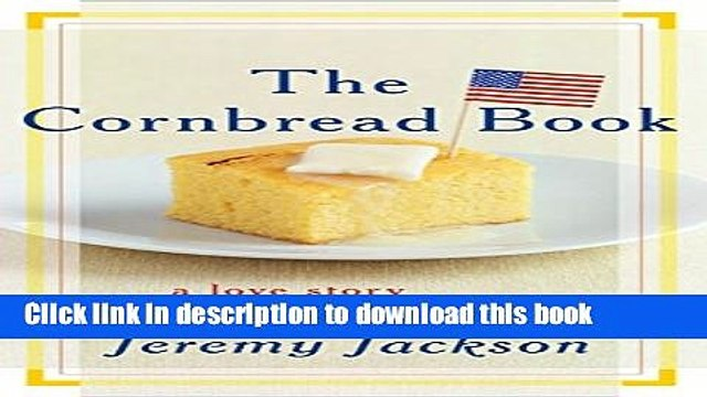 [Popular] The Cornbread Book: A Love Story with Recipes Kindle OnlineCollection