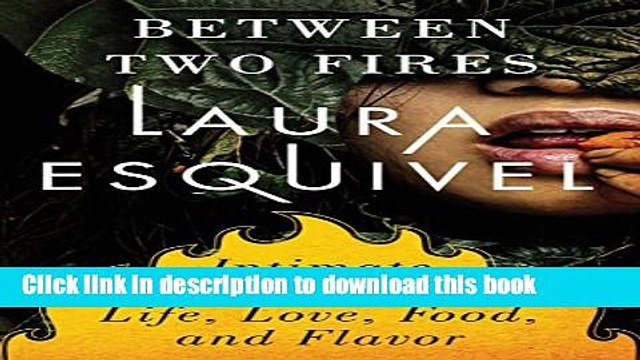 [Popular] Between Two Fires: Intimate Writings on Life, Love, Food and Flavor Hardcover