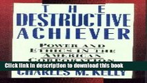 [Download] The Destructive Achiever: Power and Ethics in the American Corporation Paperback Online