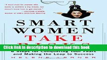 [Popular Books] Smart Women Take Risks: Six Steps for Conquering Your Fears and Making the Leap to