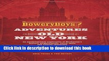 [Popular] Books The Bowery Boys: Adventures in Old New York: An Unconventional Exploration of