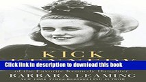 [Popular] Books Kick Kennedy: The Charmed Life and Tragic Death of the Favorite Kennedy Daughter