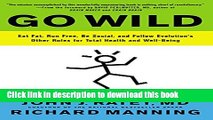 [Popular] Go Wild: Eat Fat, Run Free, Be Social, and Follow Evolution s Other Rules for Total