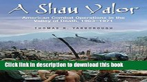 [Popular] Books A Shau Valor: American Combat Operations in the Valley of Death, 1963-1971 Full
