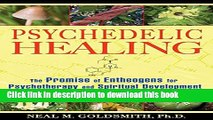 [Popular Books] Psychedelic Healing: The Promise of Entheogens for Psychotherapy and Spiritual