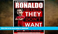 GET PDF  CRISTIANO RONALDO - 100 Facts They Don t Want You To Know! - Premier League and Real