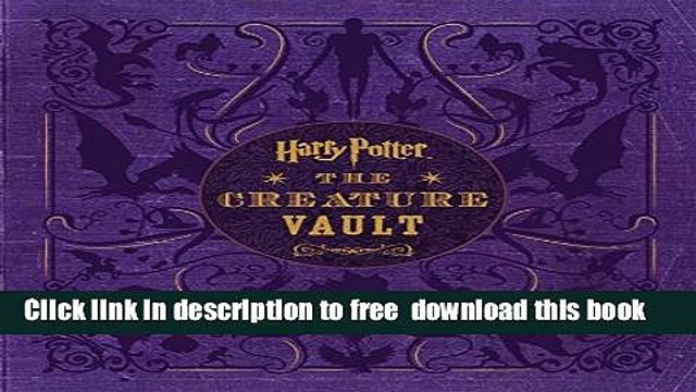 [PDF] Harry Potter: The Creature Vault: The Creatures and Plants of the Harry Potter Films [Full