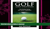 EBOOK ONLINE  Golf: Golf Strategies- The Perfect Swing- Golf Game Preparation (Golf Swing, Golf