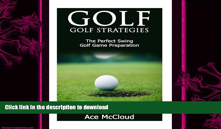 EBOOK ONLINE  Golf: Golf Strategies- The Perfect Swing- Golf Game Preparation (Golf Swing, Golf