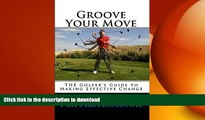 READ BOOK  Groove Your Move: THE Golfers Guide to Making Effective Change (EvoSwing Golf