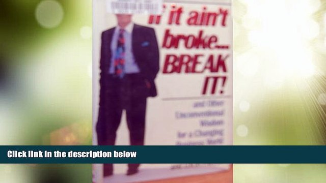 Big Deals  If It Ain t Broke...Break It! and Other Unconventional Wisdom for a Changing Business