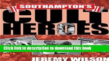 [Popular Books] Southampton s Cult Heroes: Saints  Twenty Greatest Icons Free Online