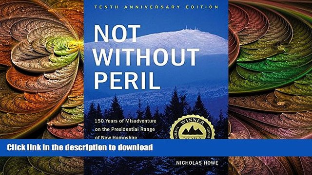 FAVORITE BOOK  Not Without Peril: 150 Years Of Misadventure On The Presidential Range Of New