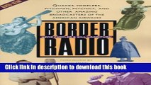 [Popular] Border Radio: Quacks, Yodelers, Pitchmen, Psychics, and Other Amazing Broadcasters of